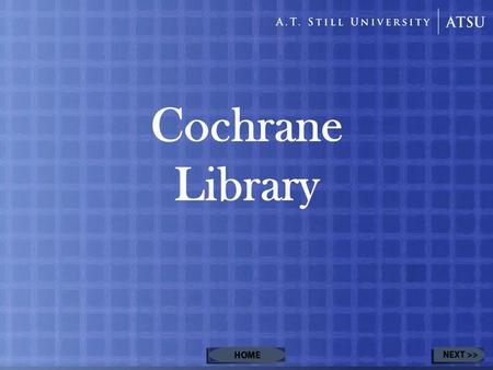 Cochrane Library. Table of Contents Review of Prior Lessons: Evidence Pyramid Using the Cochrane Library –Purpose of the Cochrane LibraryPurpose of the.
