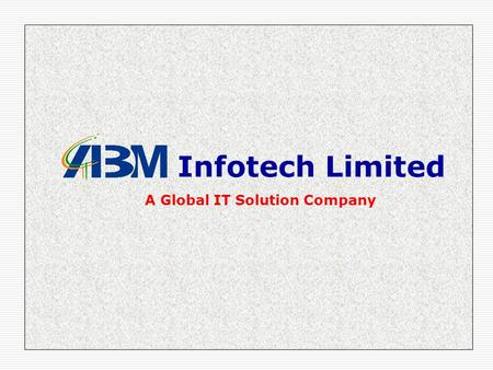 Infotech Limited A Global IT Solution Company.