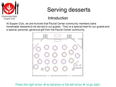 Wednesday Night Supper Club Serving desserts Press the right arrow to advance or the left arrow to go back At Supper Club, we are honored that Paulist.