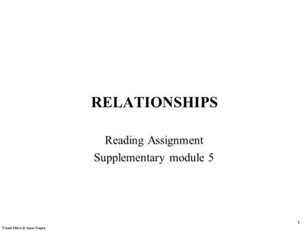 1 ©Amit Mitra & Amar Gupta RELATIONSHIPS Reading Assignment Supplementary module 5.