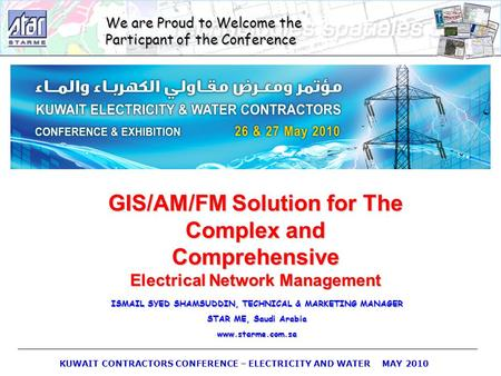 KUWAIT CONTRACTORS CONFERENCE – ELECTRICITY AND WATER MAY 2010 We are Proud to Welcome the Particpant of the Conference GIS/AM/FM Solution for The Complex.