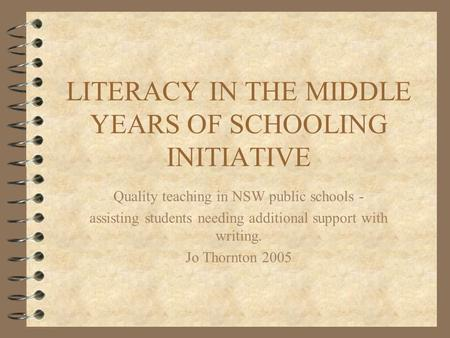 LITERACY IN THE MIDDLE YEARS OF SCHOOLING INITIATIVE Quality teaching in NSW public schools - assisting students needing additional support with writing.
