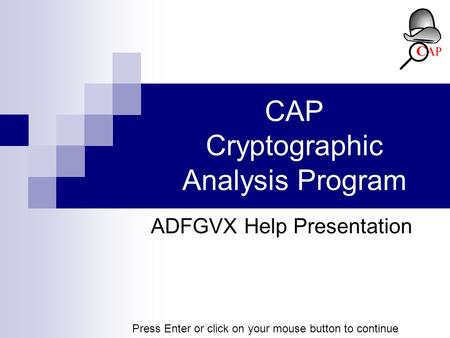 CAP Cryptographic Analysis Program ADFGVX Help Presentation Press Enter or click on your mouse button to continue.