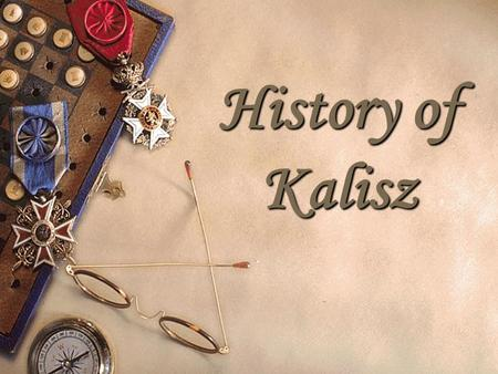 History of Kalisz. Kalisz city lies in the centre of Poland. Through this city flows the Prosna River. Over 2 000 years ago there was an old trade route.