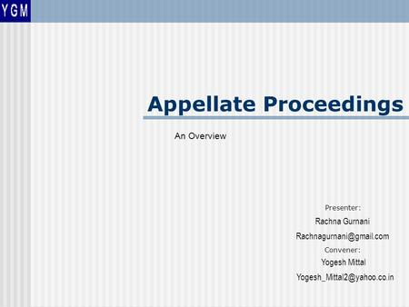An Overview Appellate Proceedings Presenter: Rachna Gurnani Convener: Yogesh Mittal