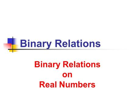 Binary Relations Binary Relations on Real Numbers.