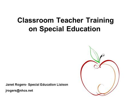 Classroom Teacher Training on Special Education Janet Rogers- Special Education Liaison