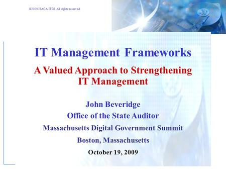 ©2009 ISACA/ITGI. All rights reserved. IT Management Frameworks A Valued Approach to Strengthening IT Management John Beveridge Office of the State Auditor.