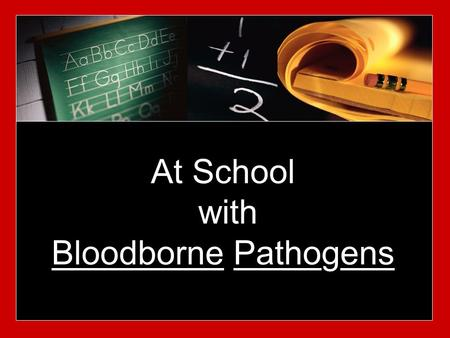 At School with Bloodborne Pathogens. If its wet and not yours, dont touch it.