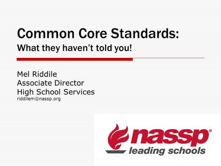 Common Core Standards: What they havent told you! Mel Riddile Associate Director High School Services
