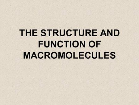 THE STRUCTURE AND FUNCTION OF MACROMOLECULES. YOU MUST KNOW… THE ROLE OF DEHYDRATION SYNTHESIS IN THE FORMATION OF ORGANIC COMPOUNDS AND HYDROLYSIS IN.