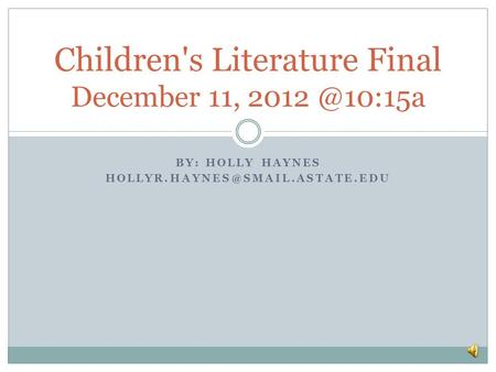 BY: HOLLY HAYNES Children's Literature Final December 11,