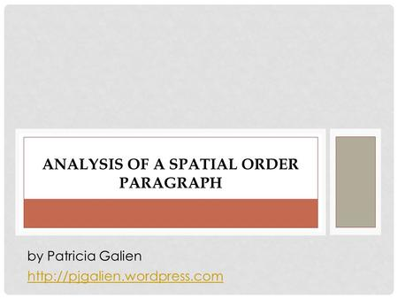 ANALYSIS OF A SPATIAL ORDER PARAGRAPH  by Patricia Galien.