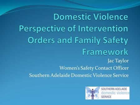 Jac Taylor Womens Safety Contact Officer Southern Adelaide Domestic Violence Service.