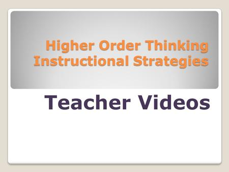 Higher Order Thinking Instructional Strategies Teacher Videos.