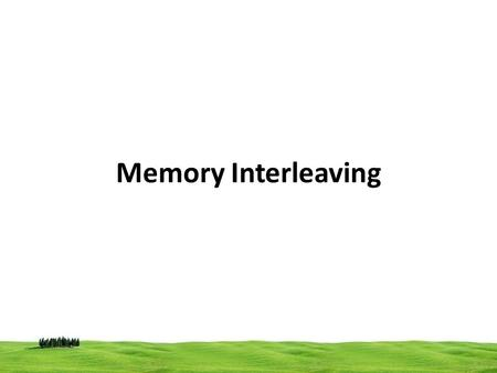 Memory Interleaving. interleaved memory Main memory divided into two or more sections. The CPU can access alternate sections immediately, without waiting.
