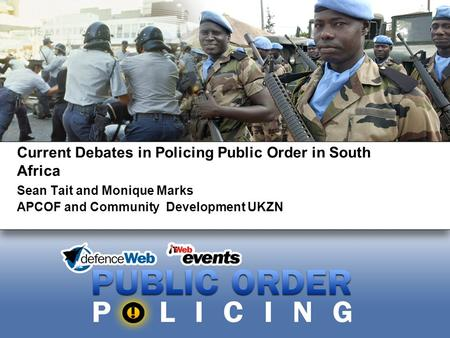 Current Debates in Policing Public Order in South Africa Sean Tait and Monique Marks APCOF and Community Development UKZN.