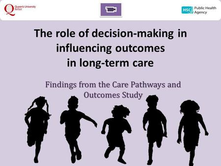 The role of decision-making in influencing outcomes in long-term care Findings from the Care Pathways and Outcomes Study.