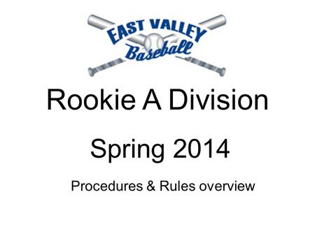Rookie A Division Procedures & Rules overview Spring 2014.