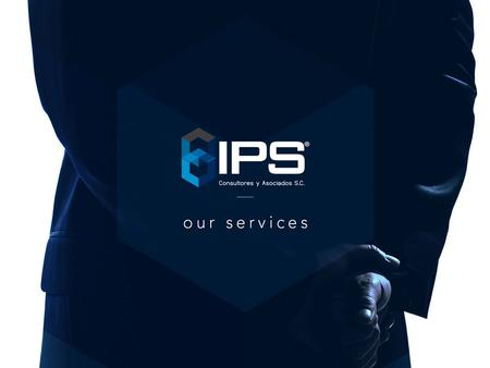 Who We Are IPS CONSULTANTS AND ASSOCIATES. started as a group of professionals in legal, administrative and fiscal areas with more than 15 years of experience.