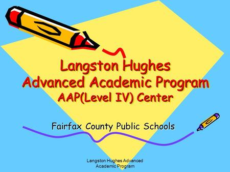 Langston Hughes Advanced Academic Program AAP(Level IV) Center Fairfax County Public Schools Langston Hughes Advanced Academic Program.