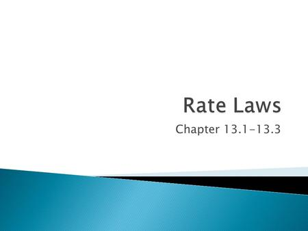 Chapter 13.1-13.3. Earlier, rate was shown to be a change in concentration compared to a change in time. This is also know as a. slope.