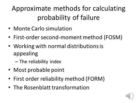 Approximate methods for calculating probability of failure Monte Carlo simulation First-order second-moment method (FOSM) Working with normal distributions.