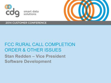FCC RURAL CALL COMPLETION ORDER & OTHER ISSUES Stan Redden – Vice President Software Development.