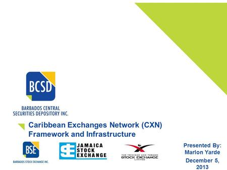 Caribbean Exchanges Network (CXN) Framework and Infrastructure Presented By: Marlon Yarde December 5, 2013.