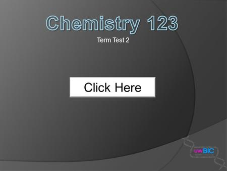 Term Test 2 Click Here. This presentation is completely interactive In order for this presentation to work you MUST follow the indicated tabs on each.