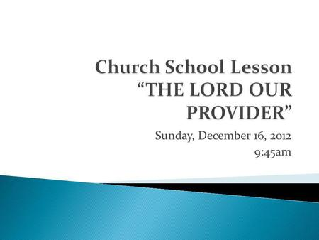 Sunday, December 16, 2012 9:45am. Bell Tap Opening Song of Praise Praise Ye the LORD!
