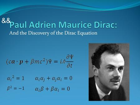 And the Discovery of the Dirac Equation &&. When young Paul with a wee lad Paul Adrien Maurice Dirac was born in Bristol, England on August 8 th, 1902.