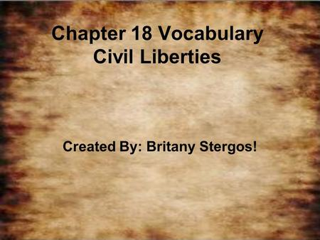Chapter 18 Vocabulary Civil Liberties Created By: Britany Stergos!