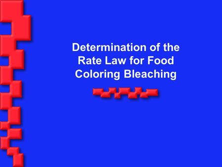 Determination of the Rate Law for Food Coloring Bleaching
