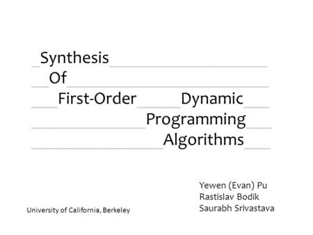 _Synthesis__________________ __Of_______________________ ___First-Order_____Dynamic___ _____________Programming___ _______________Algorithms___ Yewen (Evan)