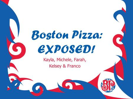 Boston Pizza: EXPOSED! Kayla, Michele, Farah, Kelsey & Franco.