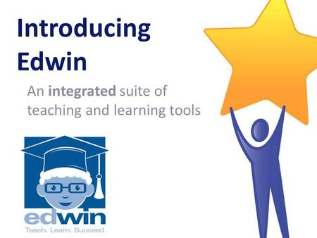 Introducing Edwin An integrated suite of teaching and learning tools.