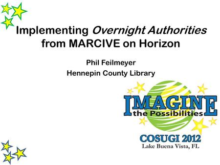 Implementing Overnight Authorities from MARCIVE on Horizon Phil Feilmeyer Hennepin County Library.