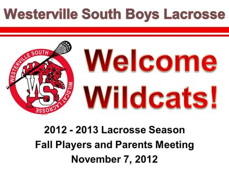 2012 - 2013 Lacrosse Season Fall Players and Parents Meeting November 7, 2012.