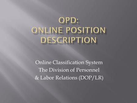 Online Classification System The Division of Personnel & Labor Relations (DOP/LR)