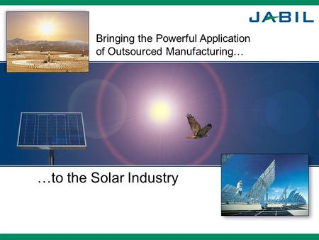 Bringing the Powerful Application of Outsourced Manufacturing… …to the Solar Industry.