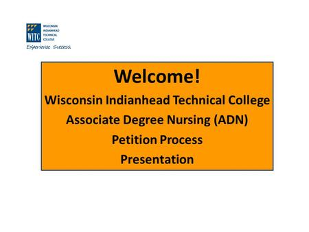 Welcome! Wisconsin Indianhead Technical College Associate Degree Nursing (ADN) Petition Process Presentation.