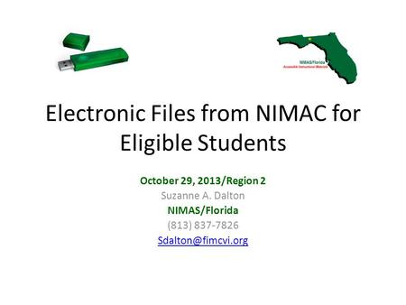 Electronic Files from NIMAC for Eligible Students October 29, 2013/Region 2 Suzanne A. Dalton NIMAS/Florida (813) 837-7826
