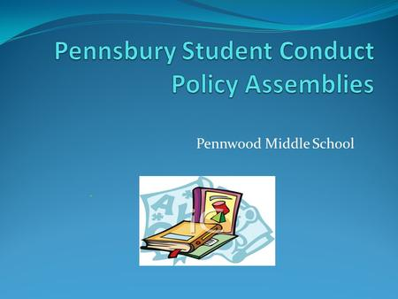 Pennwood Middle School. Conduct Policy page1 Is the same throughout the district Is officially adopted by the Board of School Directors Is based on Respect,