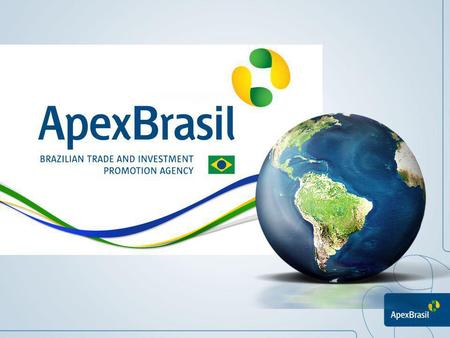 Apex-Brasil The Brazilian Trade and Investment Promotion Agency (Apex-Brasil) was created in 2003 as a Autonomous Social Service Agency, which is financed.