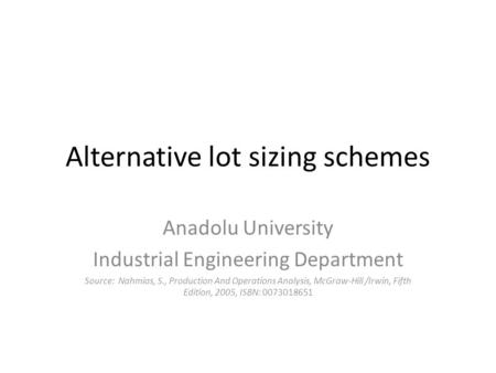 Alternative lot sizing schemes