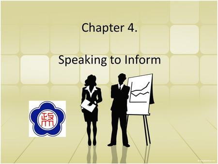 Chapter 4. Speaking to Inform. Preparing for the Informative Speech Blueprint: a vision of what you want to build. Analyzing your audience Choosing your.