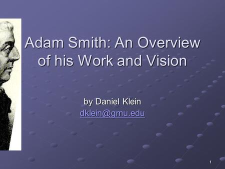 1 Adam Smith: An Overview of his Work and Vision by Daniel Klein