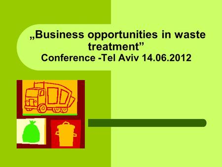 Business opportunities in waste treatment Conference -Tel Aviv 14.06.2012.