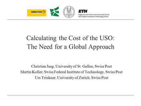 Jaag/Koller/Trinkner - page 1 Calculating the Cost of the USO: The Need for a Global Approach Christian Jaag, University of St. Gallen, Swiss Post Martin.